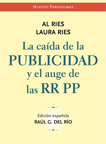 Libros de publicidad: LA CAIDA DE LA PUBLICIDAD Y EL AUGE DE LAS RRPP