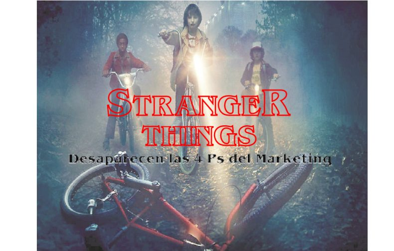 Stranger Things: desaparecen las 4 Ps del Marketing